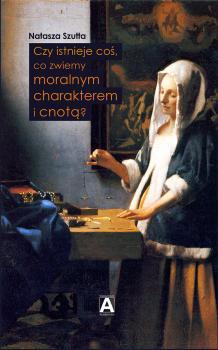Czy istnieje coś, co zwiemy moralnym charakterem i cnotą?