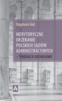 Merytoryczne orzekanie polskich sądów administracyjnych – tendencje rozwojowe